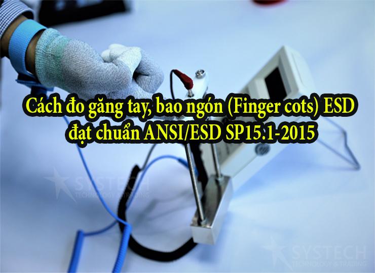 Cách đo găng tay, bao ngón (Finger cots) ESD đạt chuẩn ANSI/ESD SP15.1-2015
